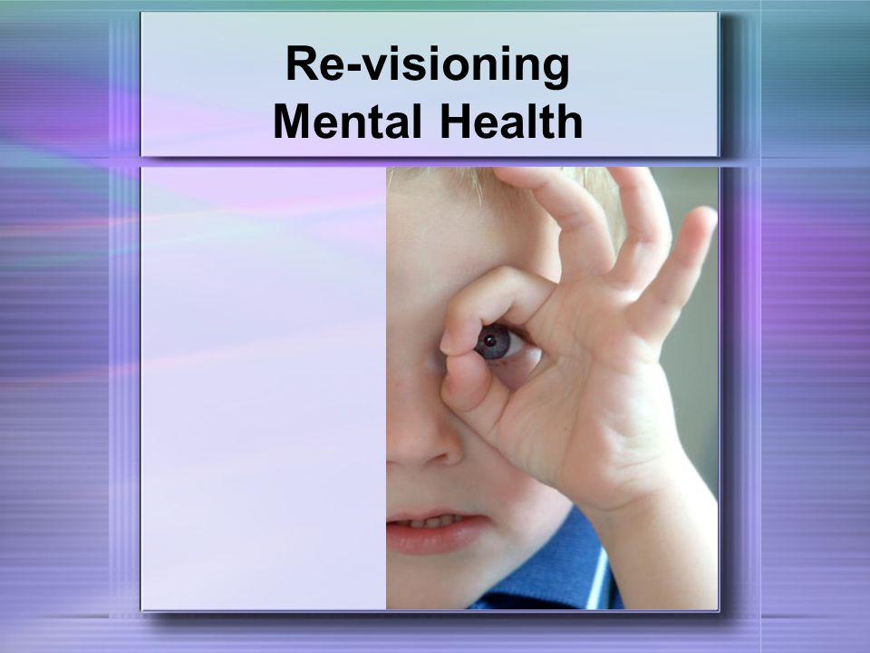Re-visioning Mental Health