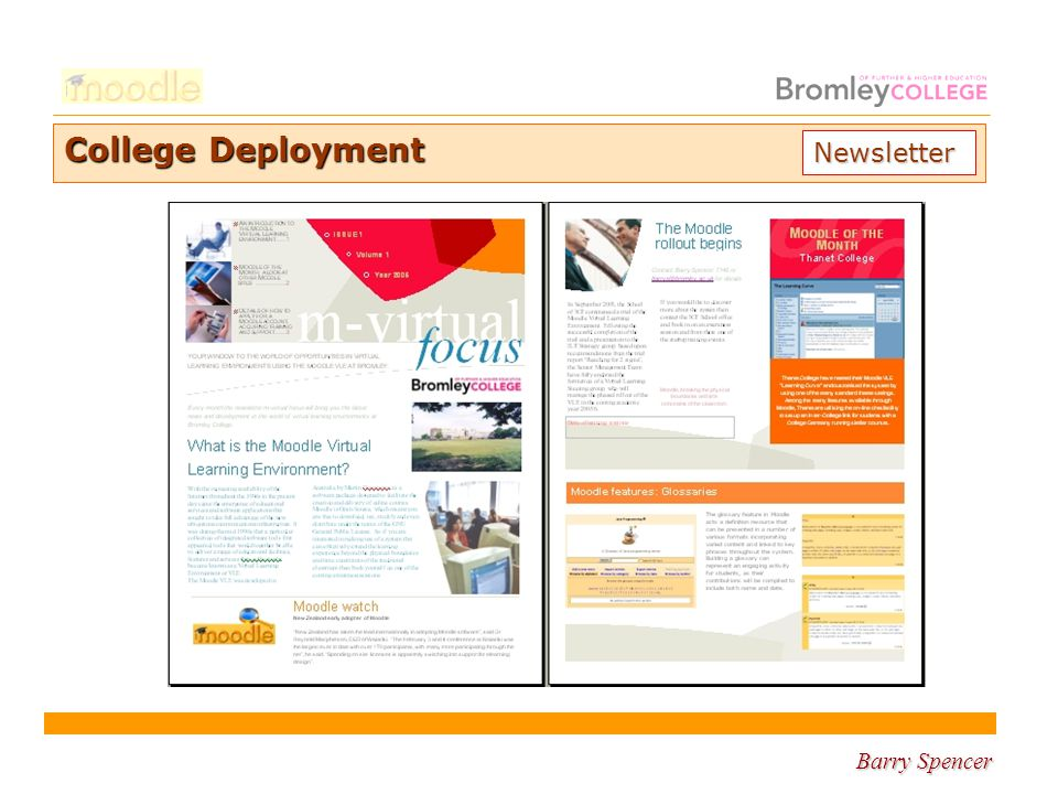 Barry Spencer College Deployment Content Development Team Investigate and develop the effective production, deployment, delivery and evaluation of course materials.