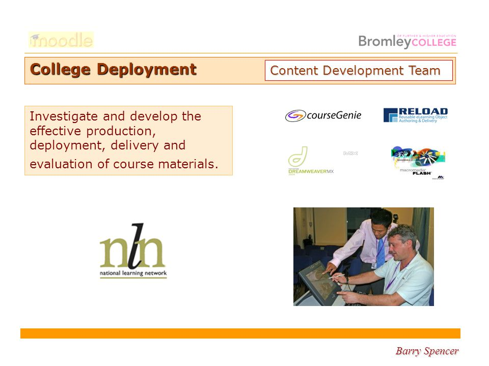 Barry Spencer Creating users Glossaries Assignments Editing Tracking Forums Resources Managing courses Administration Profiles College Deployment Moodle Training