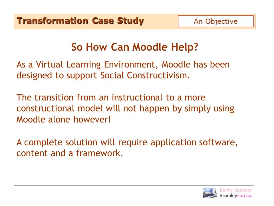 Barry Spencer So How Can Moodle Help.