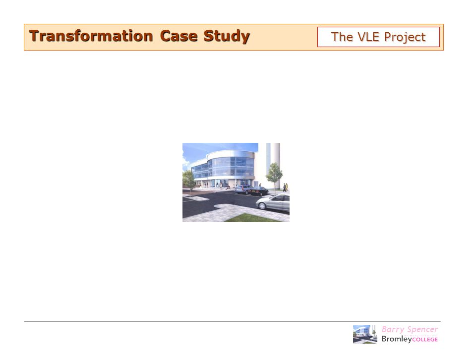 Barry Spencer Transformation Case Study The VLE Project
