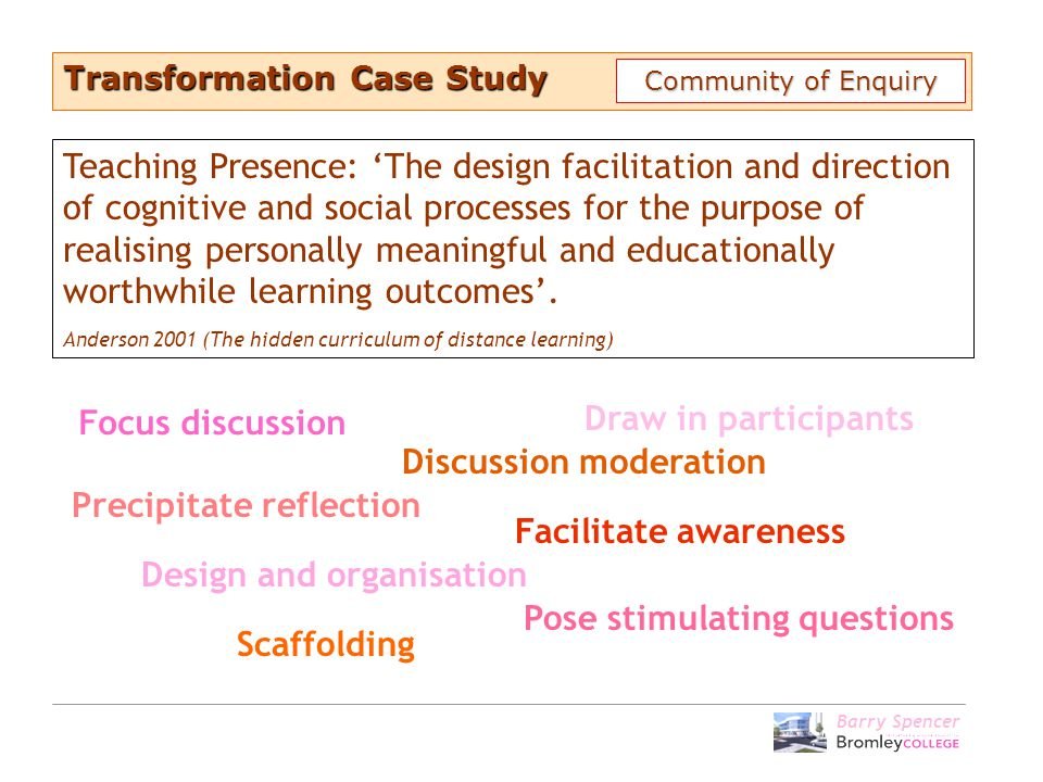 Barry Spencer Transformation Case Study Community of Enquiry Teaching Presence: 'The design facilitation and direction of cognitive and social process