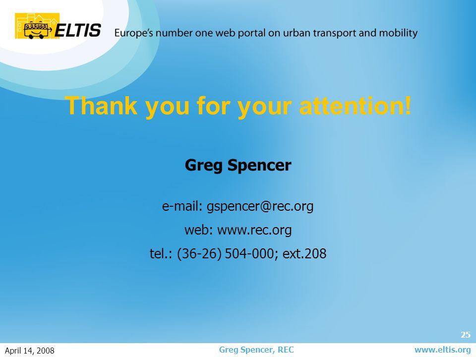 25 Greg Spencer, REC April 14, 2008 www.eltis.org Thank you for your attention.