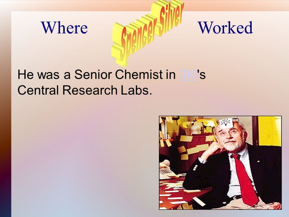 Where Worked He was a Senior Chemist in 3M s Central Research Labs.3M