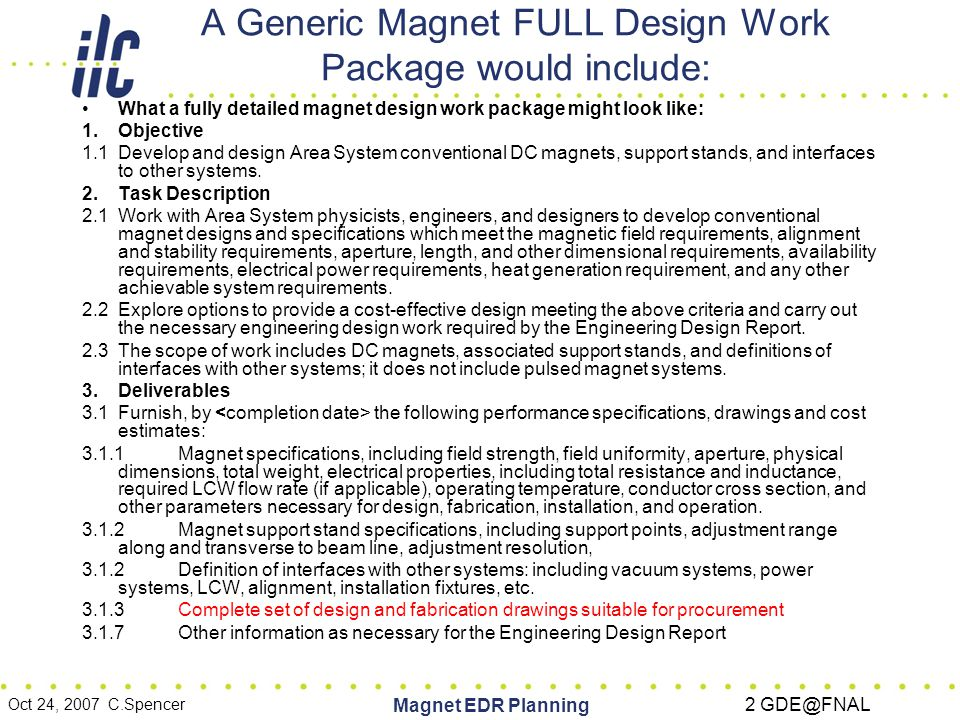 Oct 24, 2007 C.Spencer Magnet EDR Planning 3 GDE@FNAL How many magnet styles are there & how long would it take to design/engineer them.