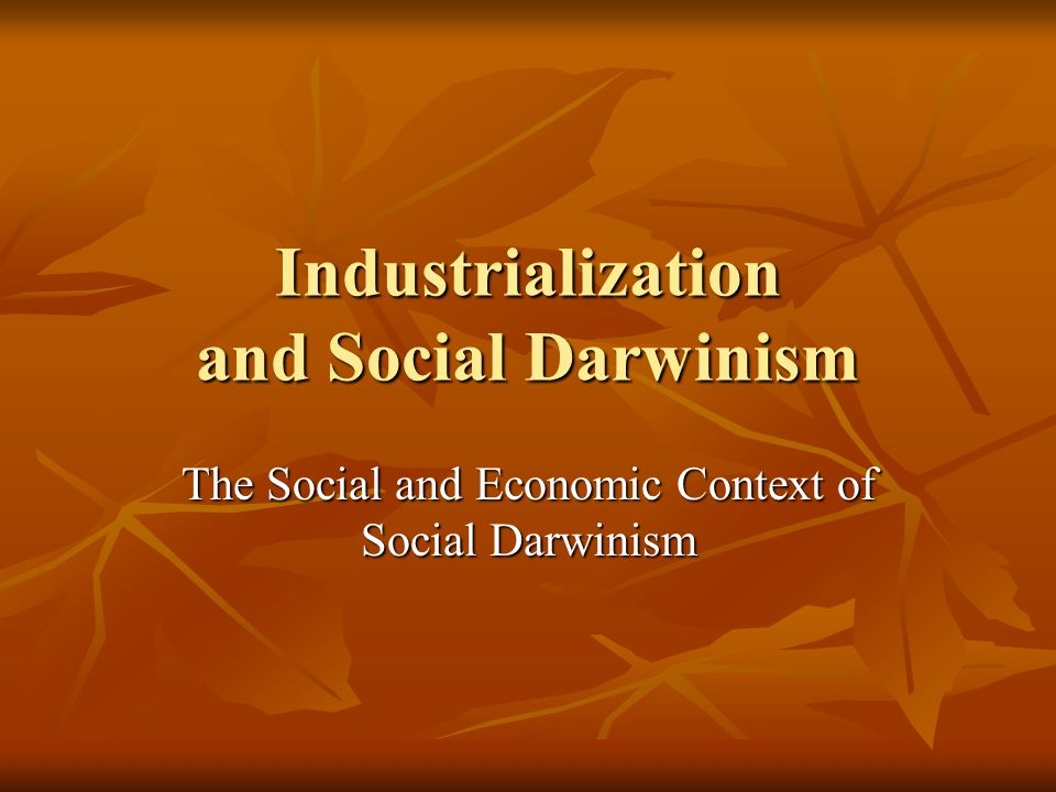 Industrialization and Social Darwinism The Social and Economic Context of Social Darwinism