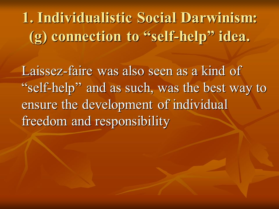 1.Individualistic Social Darwinism: (g) connection to self-help idea.