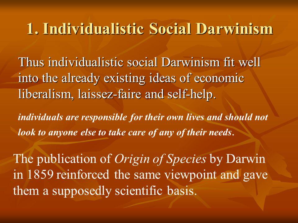 1. Individualistic Social Darwinism Thus individualistic social Darwinism fit well into the already existing ideas of economic liberalism, laissez-fai
