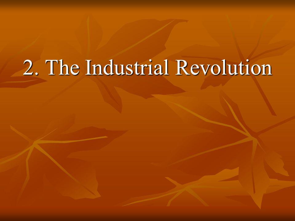 2. The Industrial Revolution