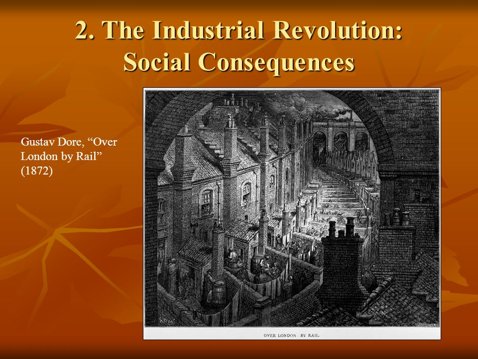 2. The Industrial Revolution: Social Consequences Gustav Dore, Over London by Rail (1872)