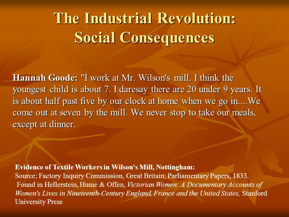 The Industrial Revolution: Social Consequences Hannah Goode: I work at Mr.