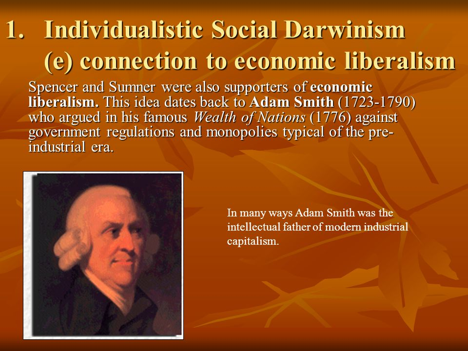 1.Individualistic Social Darwinism (e) connection to economic liberalism Spencer and Sumner were also supporters of economic liberalism.