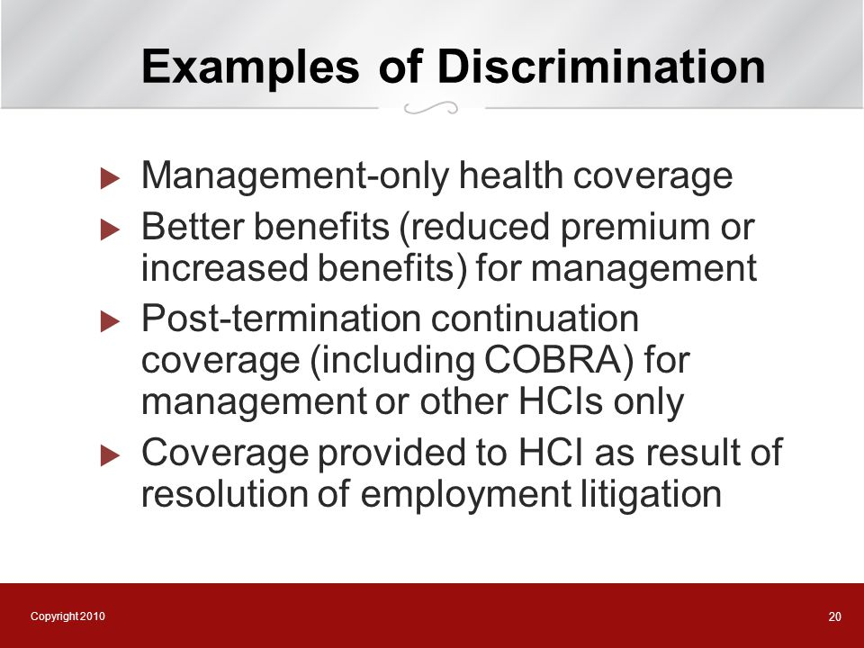 Copyright 2010 20 Examples of Discrimination  Management-only health coverage  Better benefits (reduced premium or increased benefits) for managemen