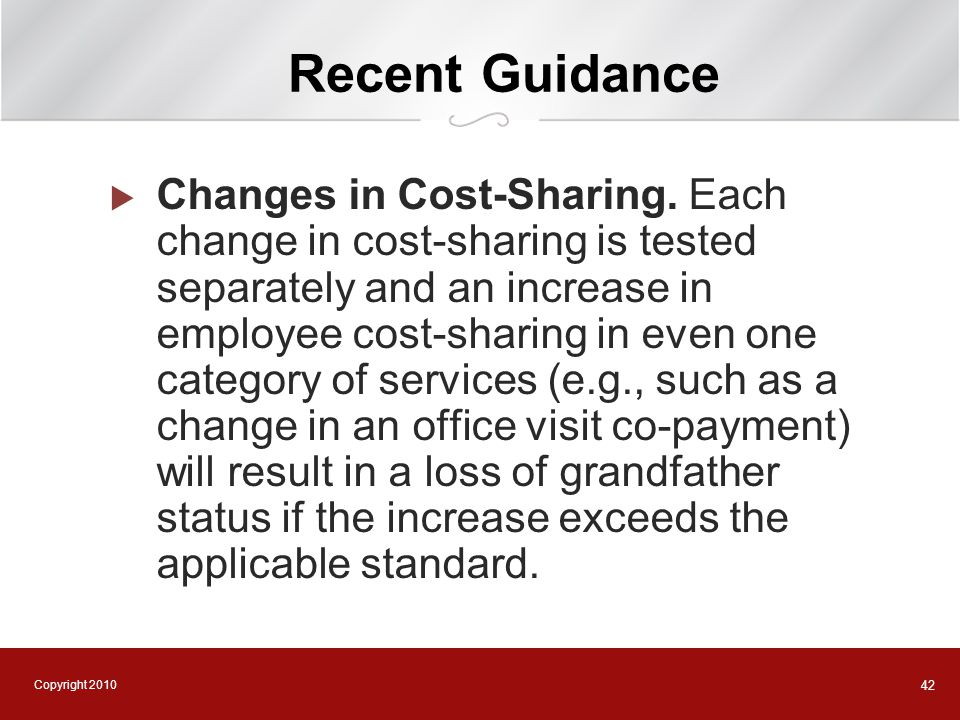 Copyright 2010 42 Recent Guidance  Changes in Cost-Sharing. Each change in cost-sharing is tested separately and an increase in employee cost-sharing