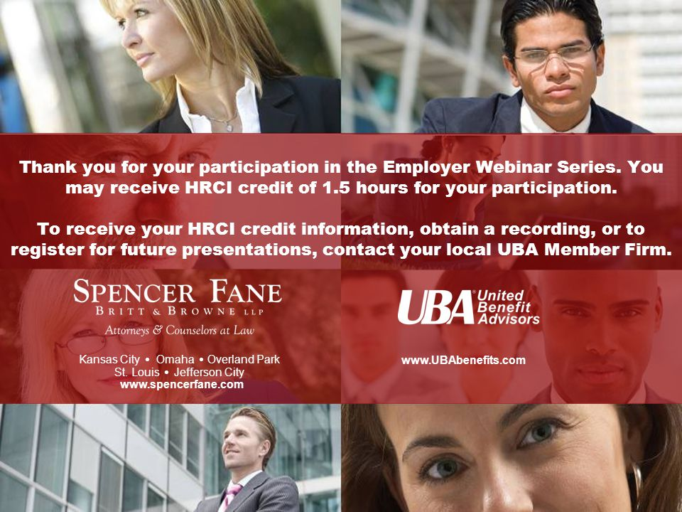 This Employer Webinar Series program is presented by Spencer Fane Britt & Browne LLP in conjunction with United Benefit Advisors Kansas City   Omaha