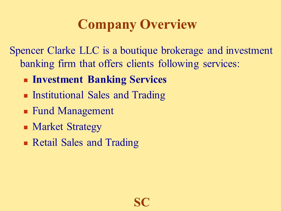 SC Spencer Clarke LLC is a boutique brokerage and investment banking firm that offers clients following services: Investment Banking Services Institut