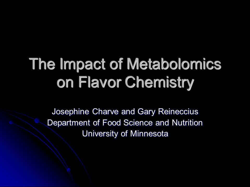 The Impact of Metabolomics on Flavor Chemistry Josephine Charve and Gary Reineccius Department of Food Science and Nutrition University of Minnesota