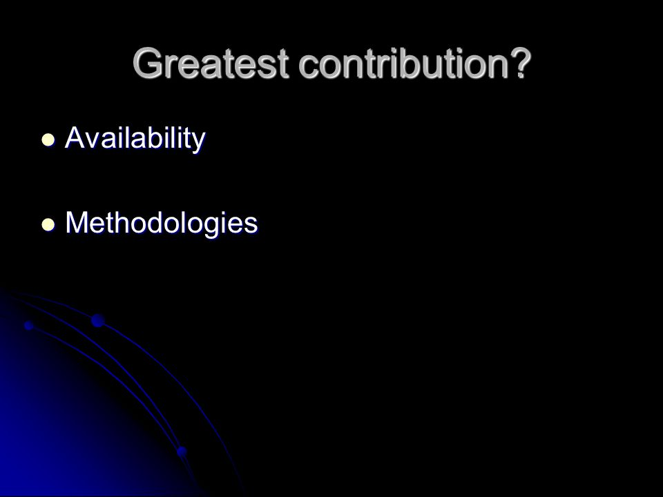 Greatest contribution? Availability Availability Methodologies Methodologies