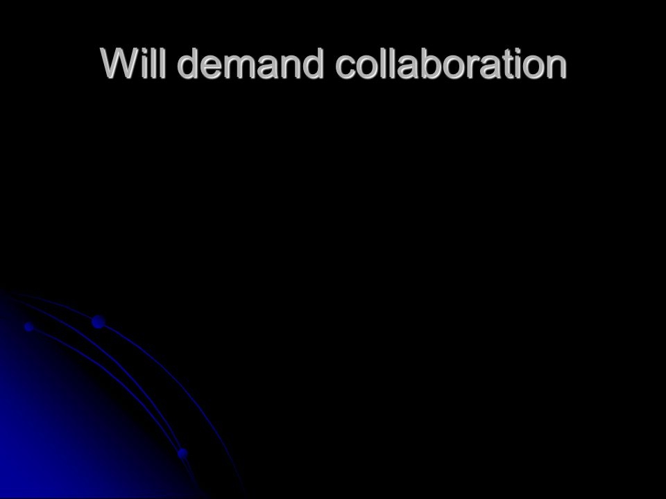 Will demand collaboration