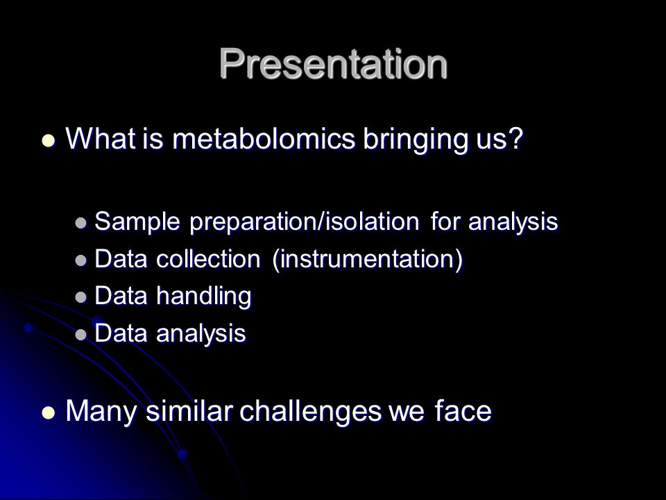 Presentation What is metabolomics bringing us.What is metabolomics bringing us.