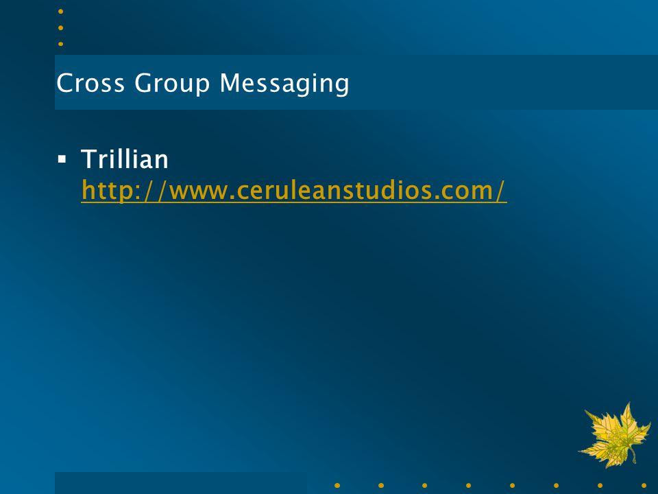Cross Group Messaging  Trillian http://www.ceruleanstudios.com/ http://www.ceruleanstudios.com/