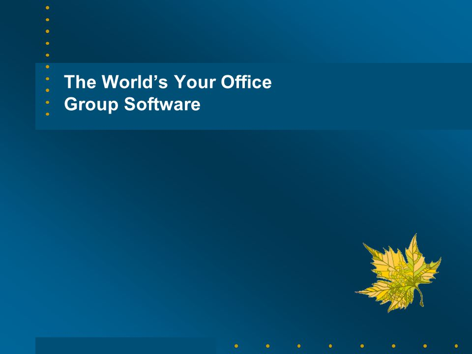 The World's Your Office Group Software