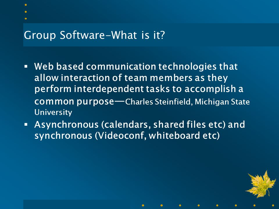 Group Software-What is it?  Web based communication technologies that allow interaction of team members as they perform interdependent tasks to accom