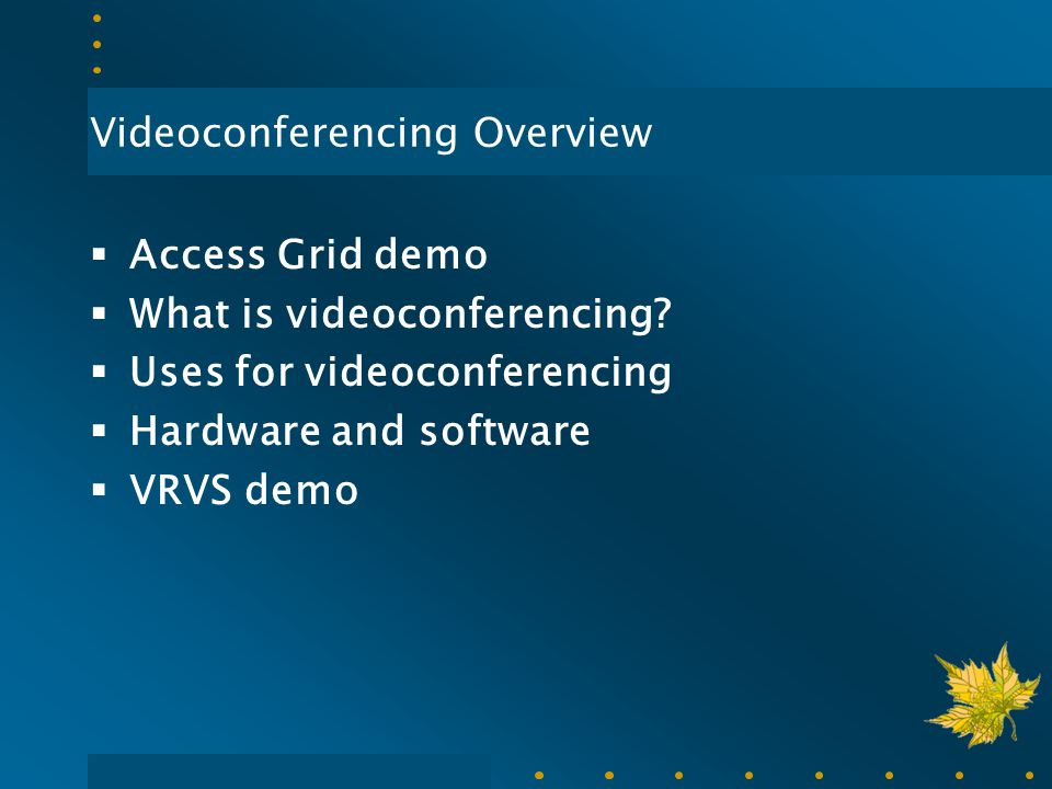 Videoconferencing Overview  Access Grid demo  What is videoconferencing?  Uses for videoconferencing  Hardware and software  VRVS demo
