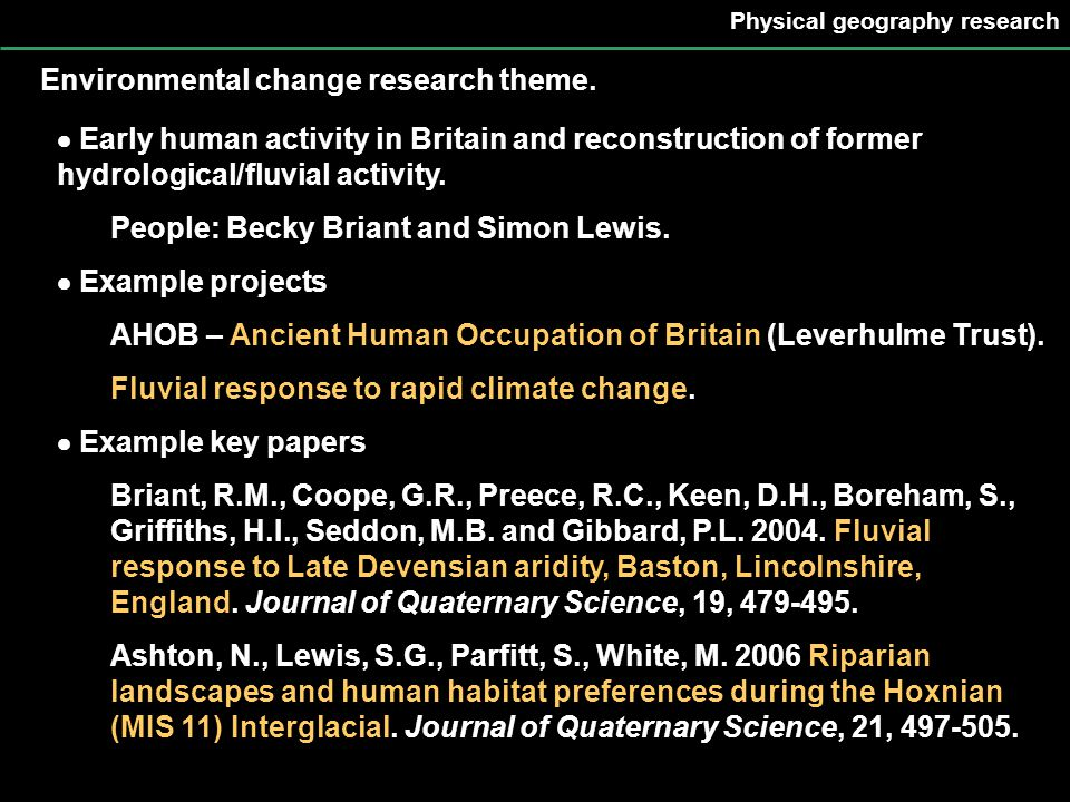 Physical geography research Environmental change research theme.  Early human activity in Britain and reconstruction of former hydrological/fluvial a