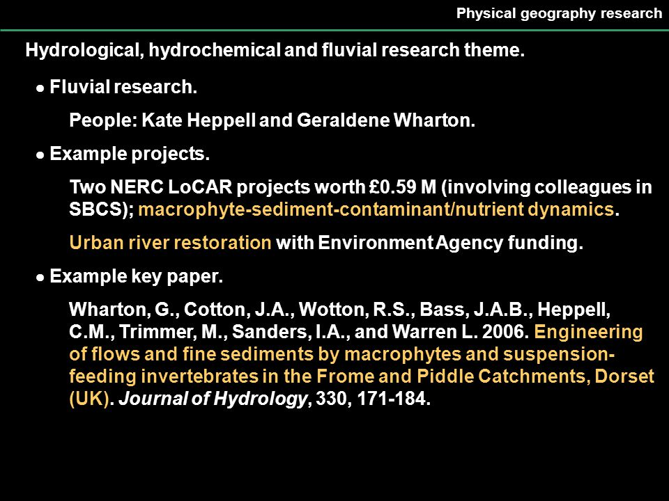 Physical geography research Hydrological, hydrochemical and fluvial research theme.  Fluvial research. People: Kate Heppell and Geraldene Wharton. 