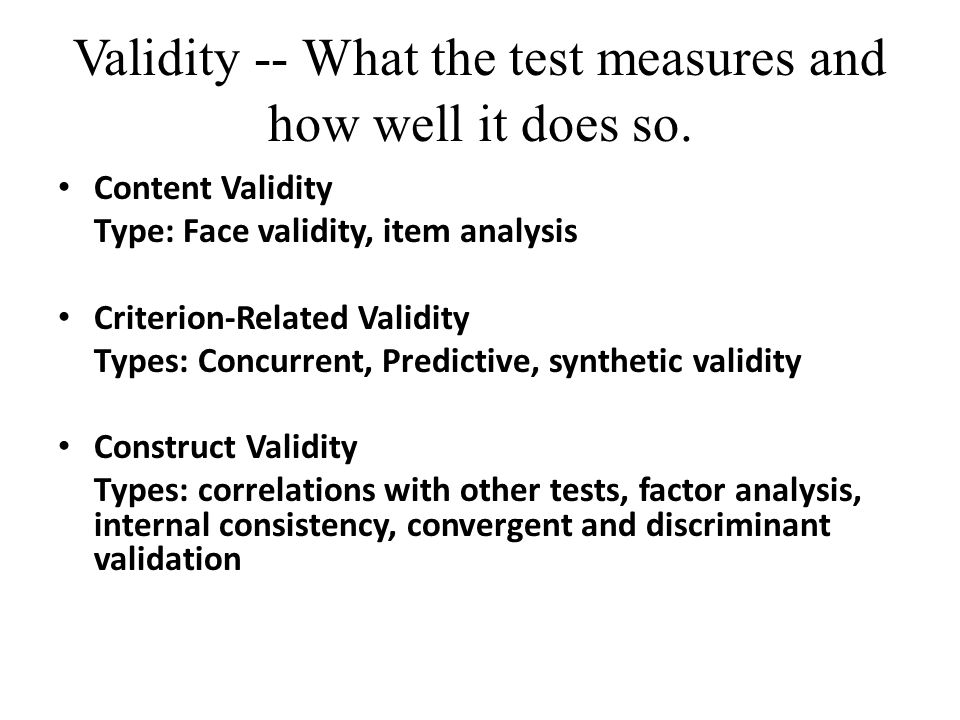 Validity -- What the test measures and how well it does so.