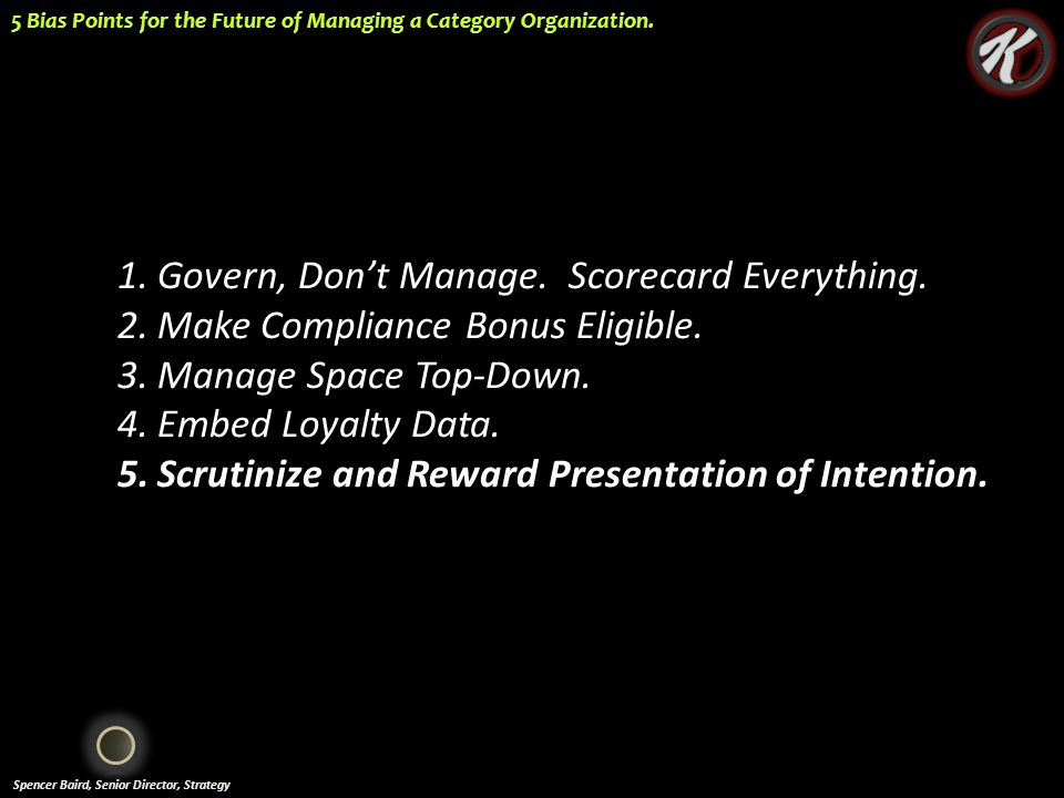 Spencer Baird, Senior Director, Strategy 5 Bias Points for the Future of Managing a Category Organization.