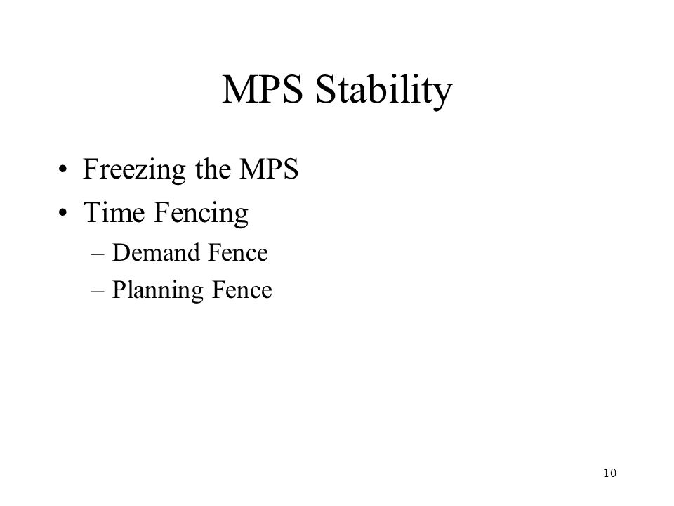 10 MPS Stability Freezing the MPS Time Fencing –Demand Fence –Planning Fence