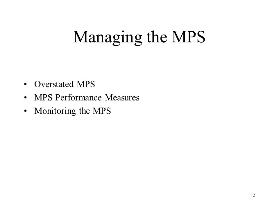 12 Managing the MPS Overstated MPS MPS Performance Measures Monitoring the MPS