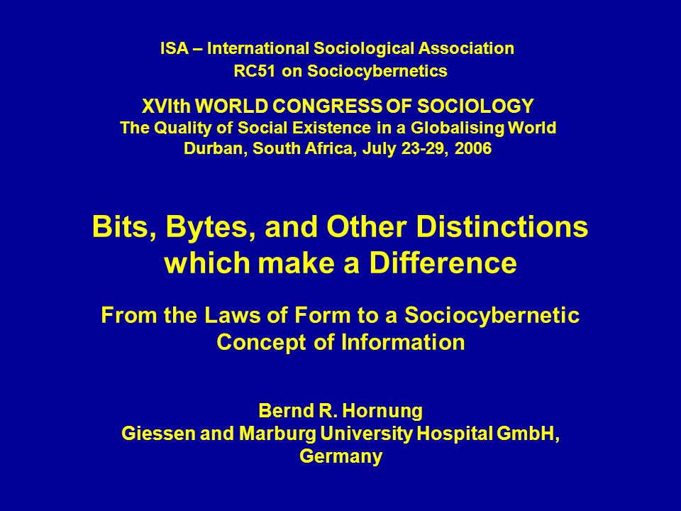 Bits, Bytes, and Other Distinctions which make a Difference From the Laws of Form to a Sociocybernetic Concept of Information Bernd R.