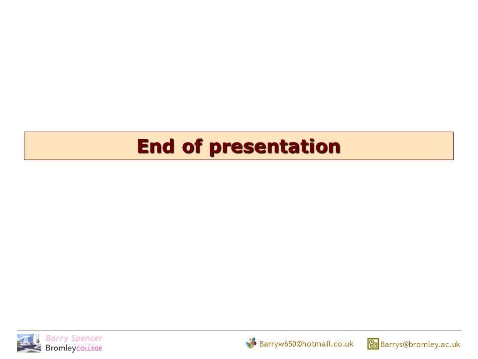 Barry Spencer Barryw650@hotmail.co.uk Barrys@bromley.ac.uk End of presentation