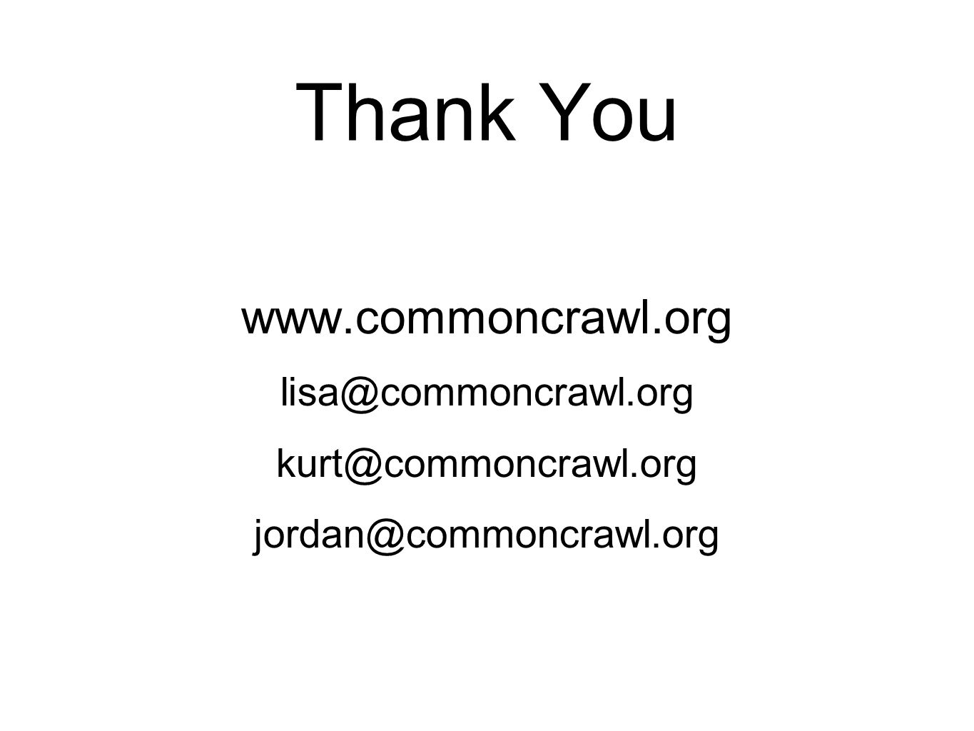 Thank You www.commoncrawl.org lisa@commoncrawl.org kurt@commoncrawl.org jordan@commoncrawl.org