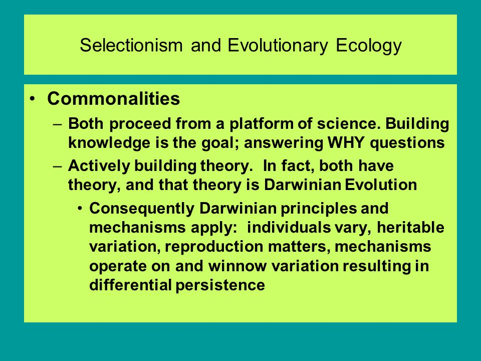 Selectionism and Evolutionary Ecology Commonalities –Both proceed from a platform of science.