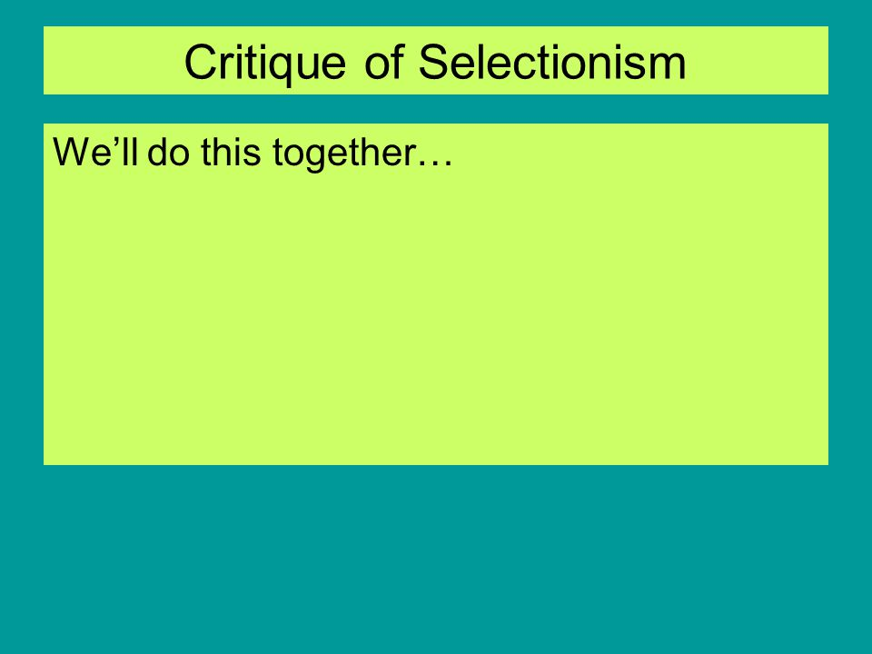 Critique of Selectionism We'll do this together…