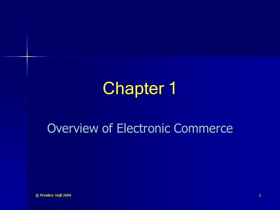 © Prentice Hall 20041 Chapter 1 Overview of Electronic Commerce