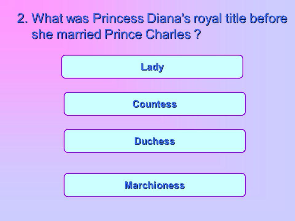 QUIZ 1.What was Princess Diana's maiden name ? Mountbatten Spencer Churchill Habnsburg
