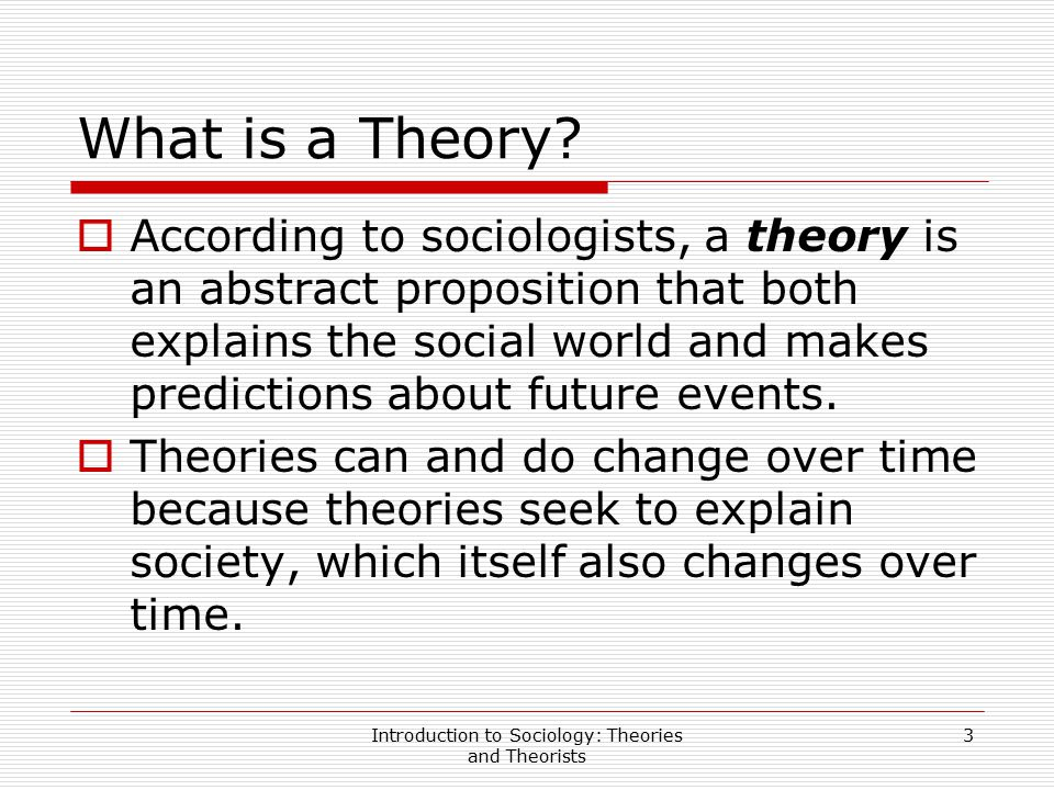 Introduction to Sociology: Theories and Theorists 24 Modern Schools of Thought — Structural Functionalism  Society is viewed as an ordered system of interrelated parts, or structures, which are the different large-scale social institutions that make up society (family, education, politics, the economy).