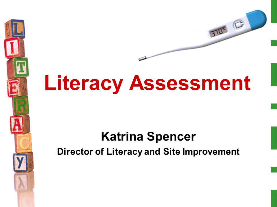 Katrina Spencer Director of Literacy and Site Improvement Literacy Assessment