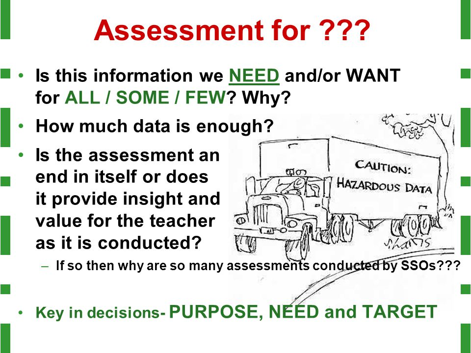 Assessment for . Is this information we NEED and/or WANT for ALL / SOME / FEW.