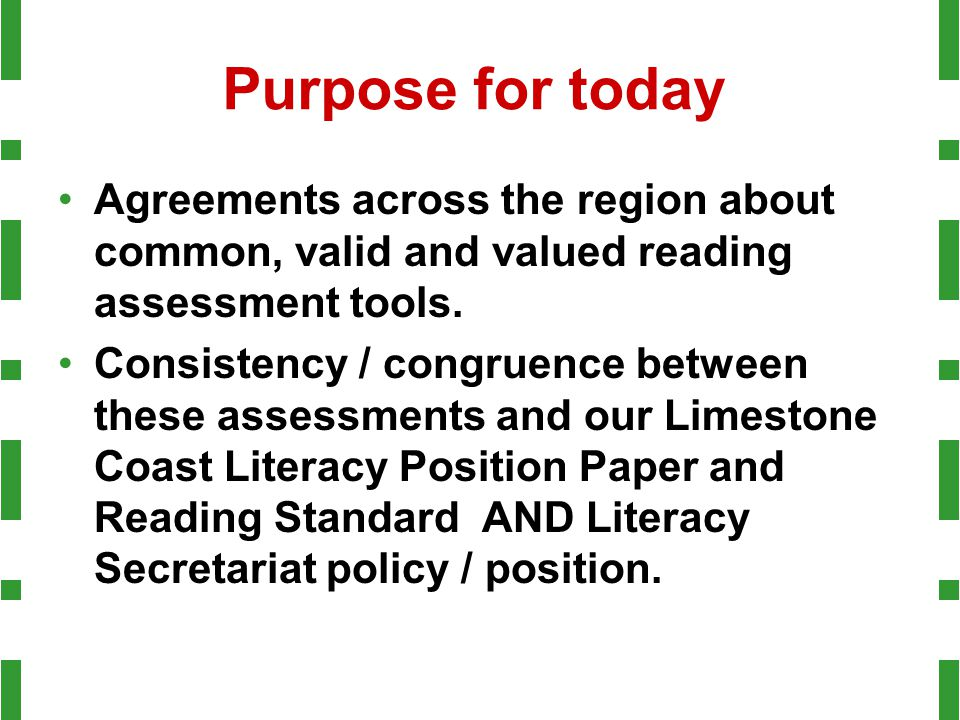Purpose for today Agreements across the region about common, valid and valued reading assessment tools. Consistency / congruence between these assessm