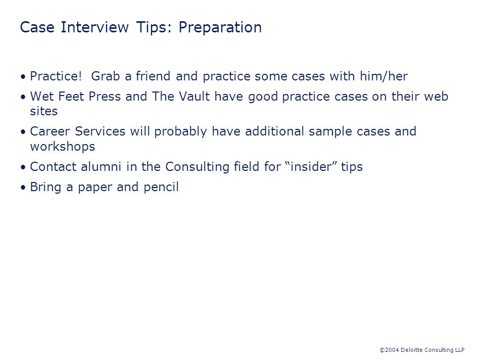 ©2004 Deloitte Consulting LLP Case Interview Tips: Preparation Practice.