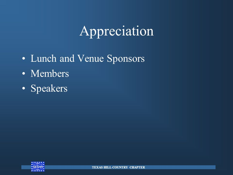 Appreciation Lunch and Venue Sponsors Members Speakers TEXAS HILL COUNTRY CHAPTER