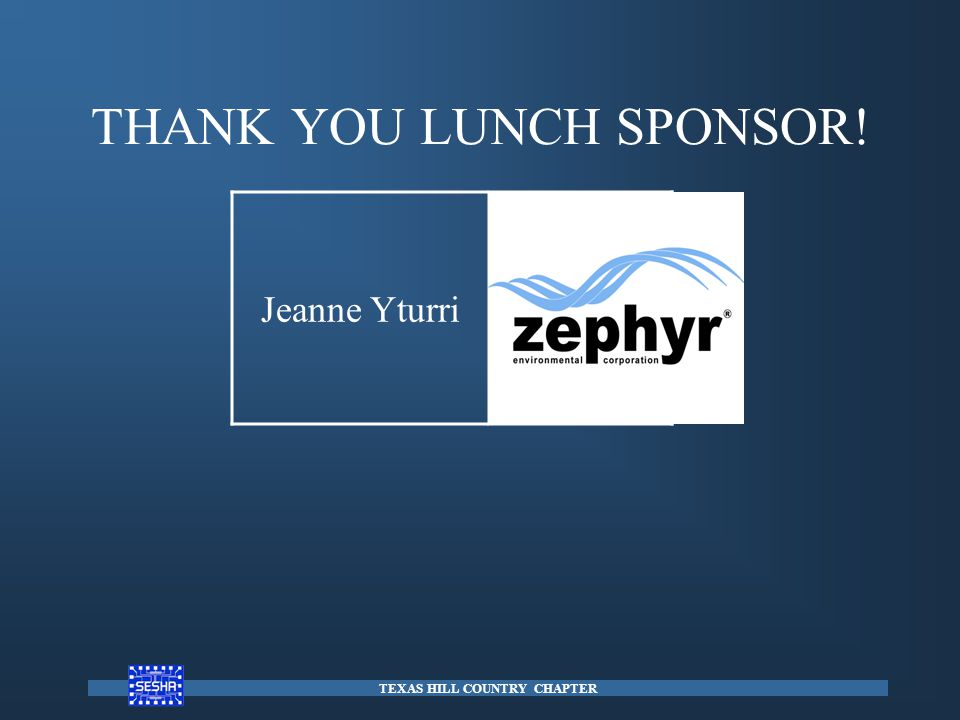 THANK YOU LUNCH SPONSOR! TEXAS HILL COUNTRY CHAPTER Jeanne Yturri