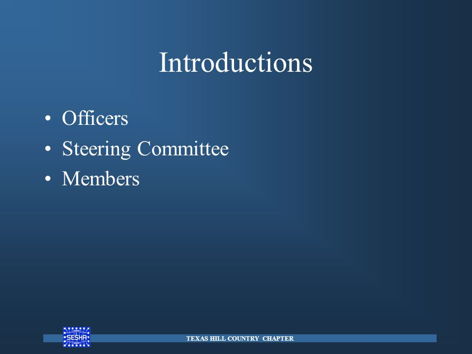 Introductions Officers Steering Committee Members TEXAS HILL COUNTRY CHAPTER