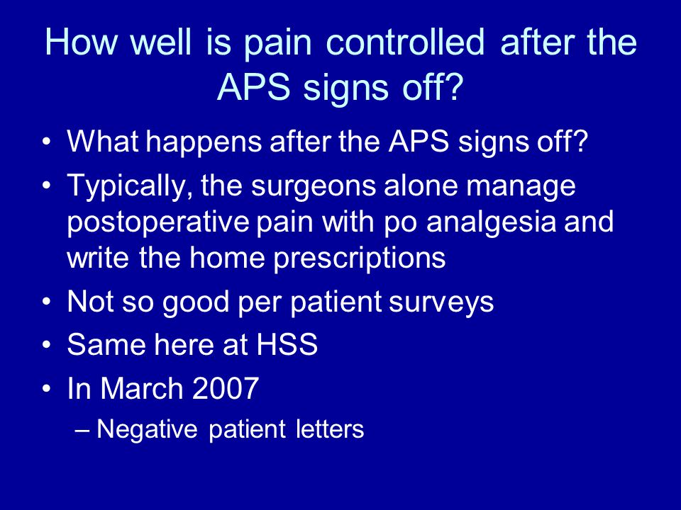 How well is pain controlled after the APS signs off.